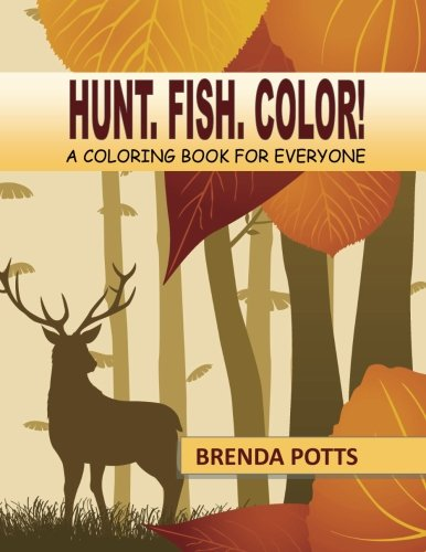Hunt. Fish. Color!: A Coloring Book for Everyone