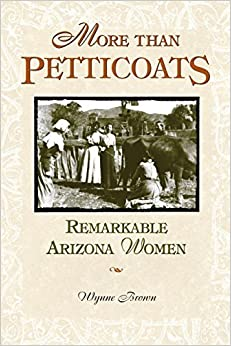 Book More than Petticoats: Remarkable Arizona Women (More than Petticoats Series) 1st edition by Brown, Wynne (2003)