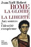 Rome, la Gloire et la Liberté : Aux Sources de l'Identité Européenne, Robert, Jean-Noel, 225144341X