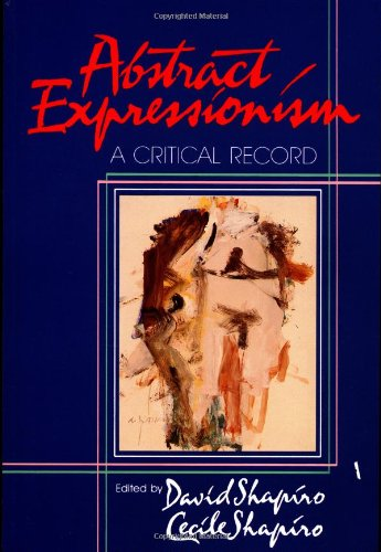 Abstract Expressionism: A Critical Record -