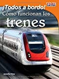 Todos a bordo!/All Aboard: Cómo funcionan los trenes (Time for Kids En Español, Level 3) (Spanish Edition) (TIME For Kids, Level 3.2)