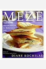 Meze: Small Plates to Savor and Share from the Mediterranean Table Hardcover