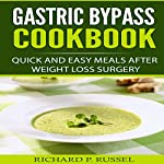 Gastric Bypass Cookbook: Quick and Easy Meals After Weight Loss Surgery | Richard P. Russel