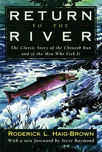 Return to the River: The Classic Story of the Chinook Run and of the Men Who Fish It Roderick L. Haig-Brown