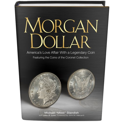 Morgan Dollar: America's Love Affair With a Legendary Coin, Featuring the Coins of the Coronet Collection