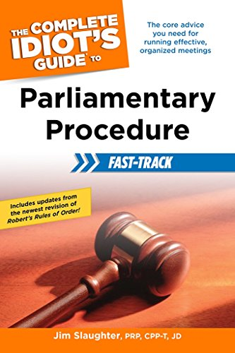 - The Complete Idiot's Guide to Parliamentary Procedure Fast-Track: The Core Advice You Need for Running Effective, Organized Meetings