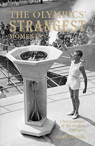 Read Online The Olympics' Strangest Moments: Over a Century of the Modern Olympics (Strangest series) PDF