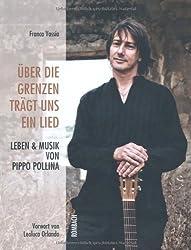 Über die Grenzen trägt uns ein Lied: Leben und Musik von Pippo Pollina