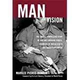 Man of Vision: The Candid, Compelling Story Of Bob And Lorraine Pierce