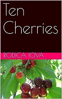 Ten Cherries by [Iova, Rodica]