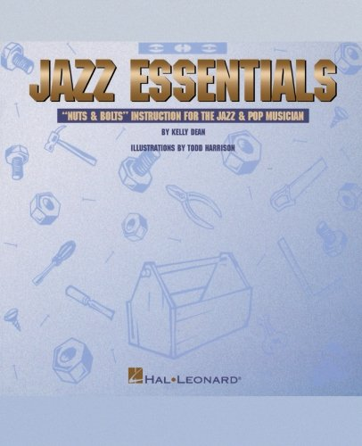 Jazz Essentials: Nuts & Bolts: Instruction for the Jazz & Pop Musician