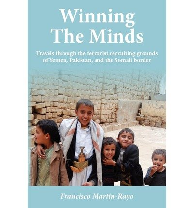Download [ Winning the Minds: Travels Through the Terrorist Recruiting Grounds of Yemen, Pakistan, and the Somali Border ] By Martin-Rayo, Francisco ( Author ) [ 2012 ) [ Paperback ] pdf