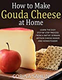 : How to Make Gouda Cheese at Home: Learn the step-by-step process from a native German artisan cheese maker and homesteader