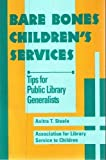 Bare Bones Children's Services : Tips for Public Library Generalists, Steele, Anitra T. and Association for Library Service to Children Staff, 0838907911