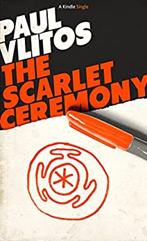 The Scarlet Ceremony: An Alex Blizard Story (Kindle Single) by [Vlitos, Paul]