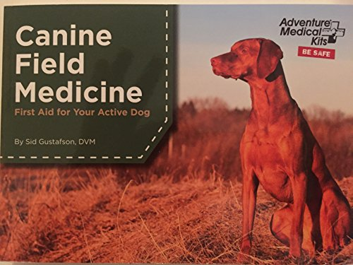 Canine Field Medicine: First Aid for Your Active Dog (Pet First Aid Book)