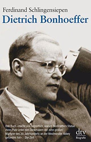 Dietrich Bonhoeffer: 1906 - 1945 Eine Biographie