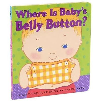 Karen Katz Where Is Babys Belly Button LiftAFlap Book: Baby
