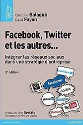 Facebook, Twitter et les autres...: Intégrer les réseaux sociaux dans une stratégie d'entreprise