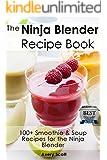 The Ninja Blender Recipe Book - 100+ Smoothie & Soup Recipes for the Ninja Blender (Ninja Recipes)