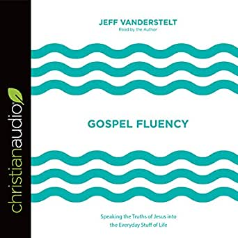 Amazon com: Gospel Fluency: Speaking the Truths of Jesus into the