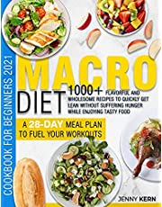 Macro Diet Cookbook for Beginners 2021: 1000+ Flavorful and Wholesome Recipes to Quickly Get Lean Without Suffering Hunger while Enjoying Tasty Food | A 28-Day Meal Plan to Fuel your Workouts