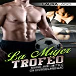 La Mujer Trofeo [The Trophy Woman]: Romance, Amor Libre y Sexo con el Futbolista Millonario [Romance, Free Love and Sex with the Football Millionaire] | Laura Lago