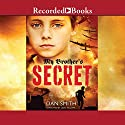 My Brother's Secret Audiobook by Dan Smith Narrated by Leon Williams