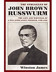 The Struggles of John Brown Russwurm: The Life and Writings of a Pan-Africanist Pioneer, 1799-1851