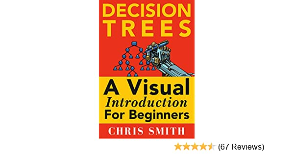Decision Trees and Random Forests A Visual Introduction For Beginners