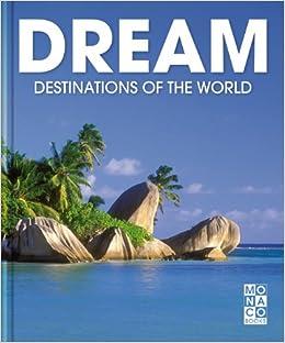 Dream Destinations Of The World MONACO BOOKS 9783899446647 Amazon Books