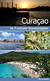 Curaçao - Reiseführer mit den 75 schönsten Sehenswürdigkeiten der traumhaften Karibikinsel