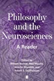 Philosophy and the Neurosciences: A Reader, William Bechtel, Robert S. Stufflebeam, Jennifer Mundale, Pete Mandik, 0631210458