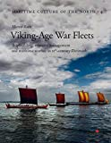 Viking Age War Fleets: Shipbuilding, resource management and maritime warfare in 11th-century Denmark (Maritime Culture of the North)