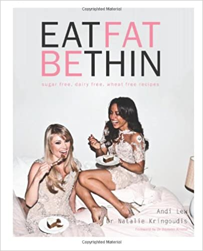 Book Eat Fat Be Thin: Sugar Free, Dairy Free, Wheat Free Recipes