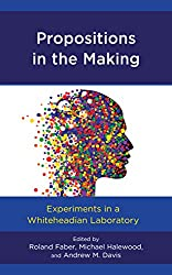 Propositions in the Making: Experiments in a Whiteheadian Laboratory (Contemporary Whitehead Studies)