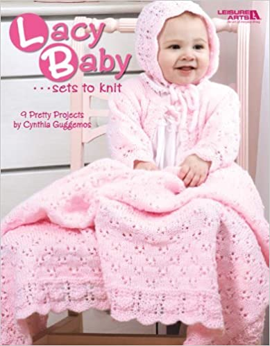 Lacy Baby Sets to Knit (Leisure Arts #4440) by Cynthia Guggemos (2008-07-01)