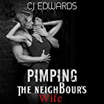 Pimping the Neighbour's Wife: Neighbour Sex, Book 3 | C J Edwards