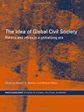 The Idea of Global Civil Society: Ethics and Politics in a Globalizing Era (Routledge/RIPE Studies in Global Political Economy), , 0415349427