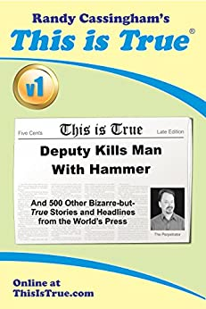 This is True [v1]: Deputy Kills Man With Hammer: And 500 Other Bizarre-but-True Stories and Headlines from the World's Press by [Cassingham, Randy]