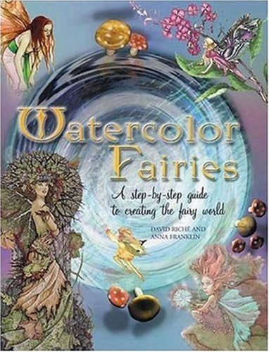 Read Online Watercolor Fairies: A Step-By-Step Guide to Creating the Fairy World ebook