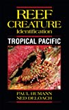 Reef Creature Identification Tropical Pacific, Paul Humann and Ned DeLoach, 1878348442