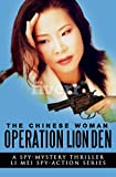 THE CHINESE WOMAN: OPERATION LION DEN (A SPY MYSTERY THRILLER – LI MEI SPY ACTION SERIES Book 2)
