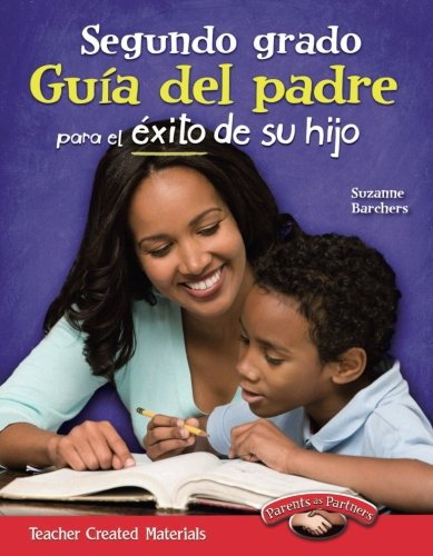 Segundo grado Guia del padre para el exito de su hijo (Spanish Version) (Building School and Home Connections) (Spanish Edition) [Teacher Created Materials;Suzanne I. Barchers] (Tapa Blanda)