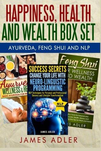 Download Happiness, Health and Wealth BOX SET: Ayurveda + Feng Shui + NLP (NLP, Neuro-Linguistic Programming, Feng Shui, Ayurveda, Health, Abundance) (Volume 4) pdf epub