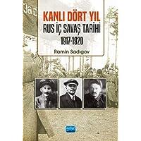 Kanlı Dört Yıl: Rus İç Savaş Tarihi (1917 - 1920)