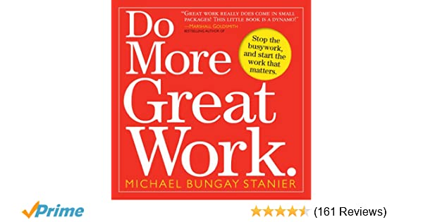 do more great work stop the busywork and start the work that matters