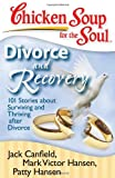 chicken soup for recovery - Chicken Soup for the Soul: Divorce and Recovery: 101 Stories about Surviving and Thriving after Divorce