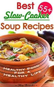 Healthy Slow Cooker Cookbook: 55+ Best Slow-Cooker Soup Recipes For Healthy Living The Delicious Way (Healthy Food For A Healthy Life The Delicious Way Cookbook Book 1)
