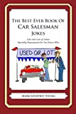 [The Best Ever Book of Car Salesman Jokes: Lots and Lots of Jokes Specially Repurposed for You-Know-Who] [Author: Young, Mark Geoffrey] [January, 2012]